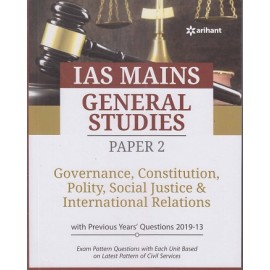 Arihant Publication PVT. LTD. [IAS Mains General Studies - II Governance Constitution, Polity Social Justice & International Relations with Previous Years 2013-2019 Questions (English) Paperback] by Prajjwal Sharma, Yashwant Singh Rana, Mohit Sharma