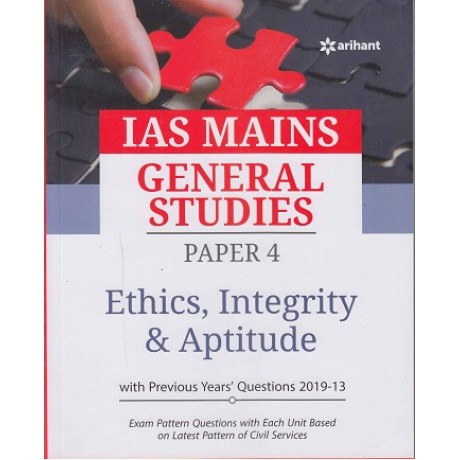 Arihant Publication PVT. LTD. [IAS Mains General Studies - IV Ethics, Integrity & Aptitude with Case Studies with Previous Years 2013-2019 Questions (English) Paperback] by Mohit Sharma, Sujit Kumar and Dr. Priya Goyal
