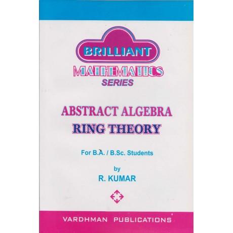 Vardhman's Publication [Brilliant Mathematics Series ABSTRACT ALGEBRA RING THEORY (English), Paperback] by R. Kumar