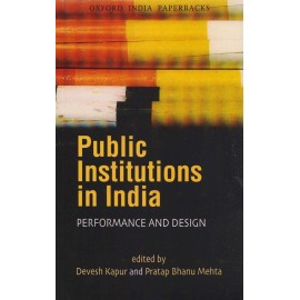 Oxford India Paperbacks [Public Institutions in India (Performance and Design)] Edited by Devesh Kapur and Pratap Bhanu Mehta